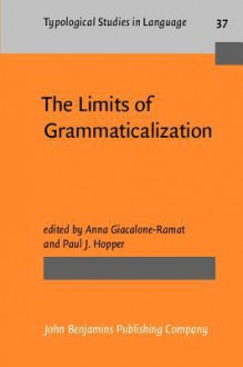 The Limits of Grammaticalization - Anna Giacalone Ramat, Paul J. Hopper
