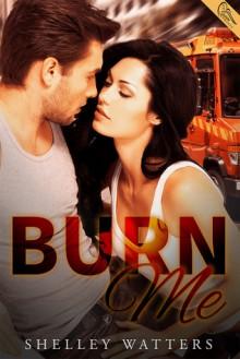 Burn Me - Shelley Watters