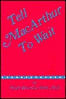 Tell MacArthur to Wait - Ralph Emerson Hibbs