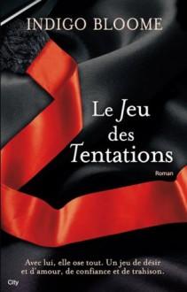 Le jeu des tentations (French Edition) - Indigo Bloome, Benoîte Dauvergne