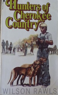 Hunters of Cherokee Country - Wilson Rawls