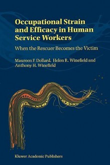Occupational Strain and Efficacy in Human Service Workers: When the Rescuer Becomes the Victim - Maureen Dollard, Helen Winefield, Anthony Winefield