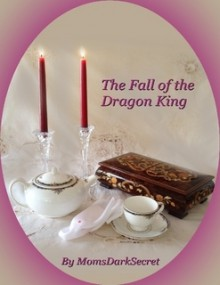The Fall of the Dragon King - MomsDarkSecret