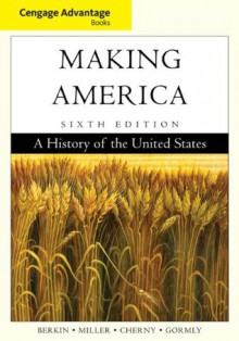 Cengage Advantage Books: Making America - Carol Berkin, Christopher Miller, Robert Cherny, James Gormly