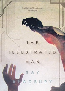 The Illustrated Man [With Earbuds] - Paul Michael Garcia, Ray Bradbury