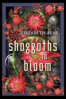 Shoggoths in Bloom - Elizabeth Bear