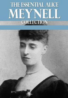 The Essential Alice Meynell Collection - Alice Meynell
