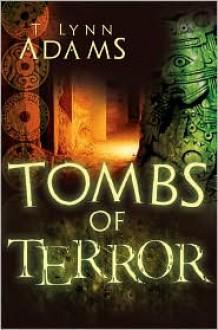Tombs Of Terror - T. Lynn Adams