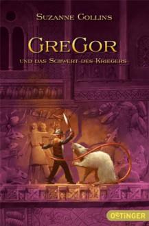 Gregor und das Schwert des Kriegers - Suzanne Collins