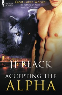 Accepting the Alpha (Great Lakes Wolves #1) - J.J. Black