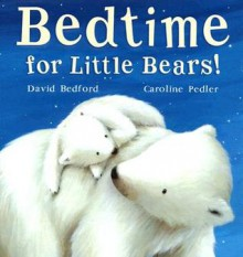 Bedtime for Little Bears! - David Bedford, Caroline Pedler