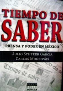 Tiempo de Saber: Prensa y Poder en Mexico - Julio Scherer García, Carlos Monsiváis