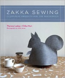 Zakka Sewing: 25 Japanese Projects for the Household - Therese Laskey, Chika Mori, YOKO INOUE