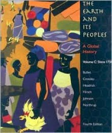 The Earth and Its Peoples: A Global History: Volume C: Since 1750 - Richard W. Bulliet, Pamela Kyle Crossley, Daniel R. Headrick