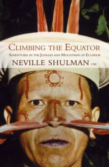 Climbing the Equator, Running the Jungle - Neville Shulman