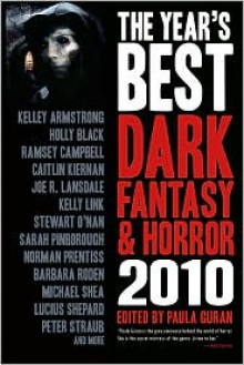 The Year's Best Dark Fantasy and Horror 2010 - Kelley Armstrong, Ramsey Campbell, Joe R. Lansdale, Peter Straub, Stewart O'Nan, Lucius Shepard, Caitlin Kiernan, Barbara Roden,