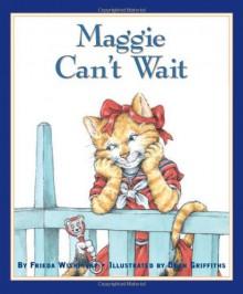 Maggie Can't Wait - Frieda Wishinsky, Dean Griffiths