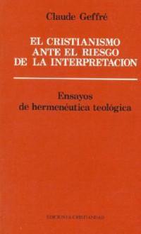 El Cristianismo Frente Al Riesgo de La Interpretacion - C. Geffre