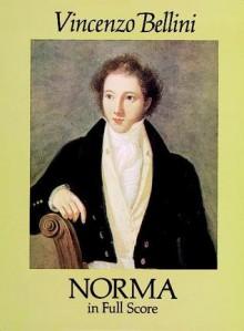 Norma in Full Score - Vincenzo Bellini, Alexandre Soumet, Felice Romani