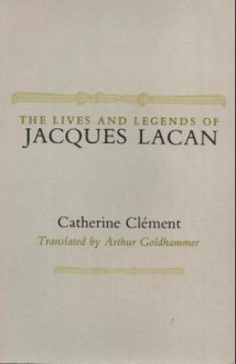 Lives and Legends of Jacques Lacan - Catherine Clément,Arthur Goldhammer