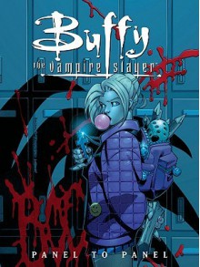 Buffy the Vampire Slayer: Panel to Panel - Scott Allie, Chris Bachalo, Tim Townsend, Andy Owens, J. Scott Campbell, Eric Powell, Mike Mignola, Tim Sale, Terry Moore, Ryan Sook, Tony S. Daniel, John Totleben, Chynna Clugston Flores, Gary Gianni, Paul Lee, P. Craig Russell, Brian Horton, Art Adams, Randy Green, Andi W