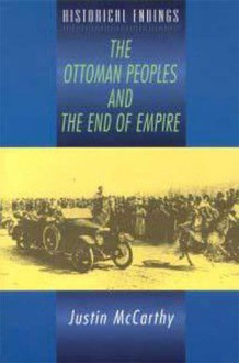 The Ottoman Peoples and the End of Empire - Justin McCarthy