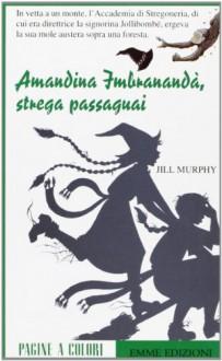 Amandina Imbranandà, strega passa guai - Jill Murphy