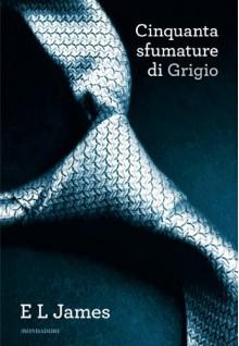 Cinquanta sfumature di Grigio (Cinquanta sfumature, #1) - E.L. James, Teresa Albanese