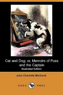 Cat and Dog; Or, Memoirs of Puss and the Captain (Illustrated Edition) (Dodo Press) - Julia Charlotte Maitland, Harrison Weir