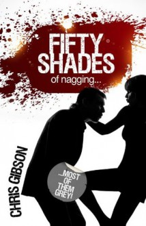 Fifty Shades of Nagging: Most Of Them Grey! - Chris Gibson