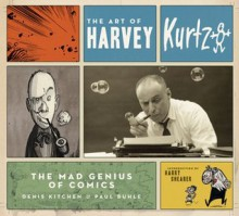 The Art of Harvey Kurtzman: The Mad Genius of Comics - Harvey Kurtzman, Denis Kitchen, Paul Buhle, Harry Shearer