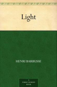 Light (免费公版书) - Henri Barbusse