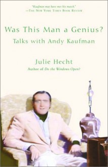 Was This Man a Genius?: Talks With Andy Kaufman - Julie Hecht