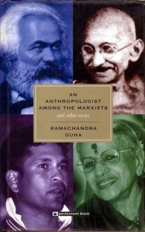An Anthropologist Among The Marxists And Other Essays - Ramachandra Guha