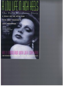 A Low Life in High Heels: The Holly Woodlawn Story - Holly Woodlawn, Jeffrey Copeland