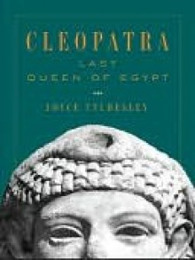 Cleopatra: Last Queen of Egypt - Joyce A. Tyldesley