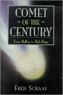 Comet of the Century: From Halley to Hale-Bopp - Fred Schaaf