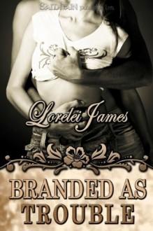 Branded as Trouble - Lorelei James