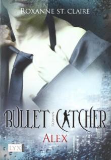 Bullet Catcher: Alex - Roxanne St. Claire