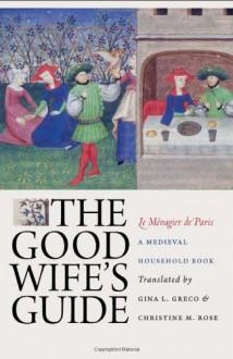 The Good Wife's Guide (Le Ménagier de Paris): A Medieval Household Book -