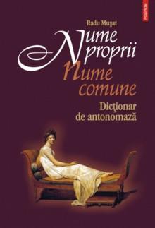 Nume proprii - nume comune. Dictionar de antonomaza - Radu Musat