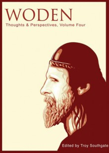 Woden: Thoughts & Perspectives, Volume Four - Troy Southgate, Wulf, Offa Whitesun, Eowyn, Osred, Bjorn Grimgal, K.R. Bolton, Mariella Shearer, Mark Mirabello