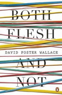 Both Flesh and Not - David Foster Wallace