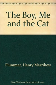 The Boy, Me and the Cat - Henry Merrihew Plummer