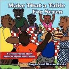 Make That a Table for Seven: A Grizzly Family Story: Ferbie & Peppie Find a Home - Angie Davis, Storm Davis