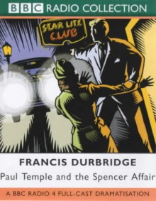 Paul Temple and the Spencer Affair: A BBC Radio 4 Full-cast Dramatisation (BBC Radio Collection) - Francis Durbridge