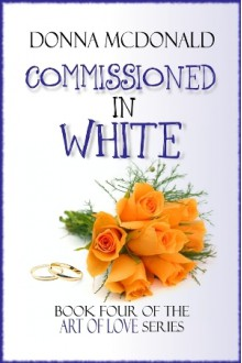 Commissioned in White - Donna McDonald