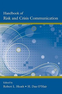 Handbook of Risk and Crisis Communication - Robert Lawrence Heath, Dan O'Hair