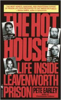 The Hot House: Life Inside Leavenworth Prison - Pete Earley