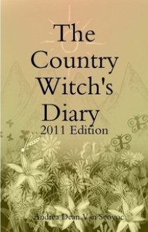 The Country Witch's Diary 2011 Edition - Andrea Dean Van Scoyoc